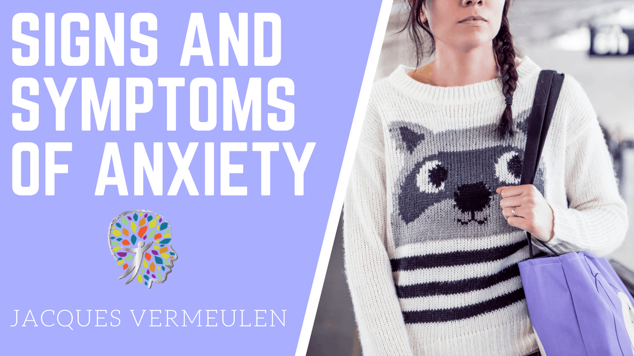 SIGNS AND SYMPTOMS OF ANXIETY - Jacques Vermeulen