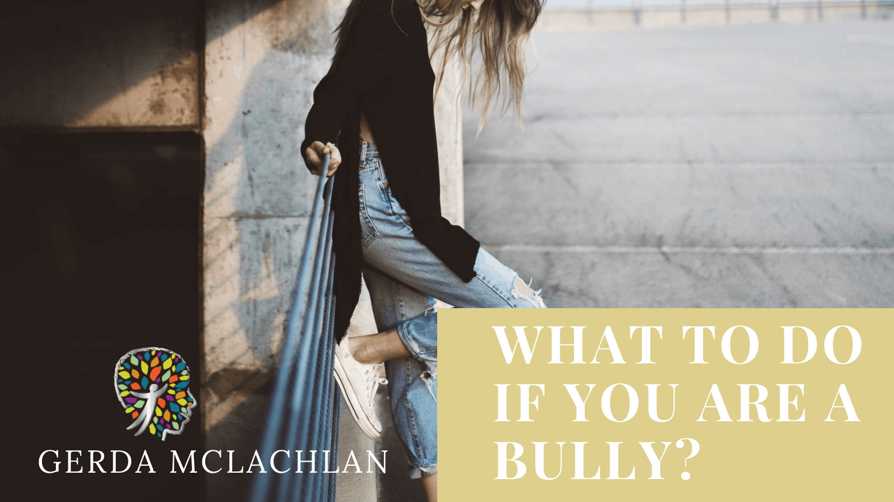 WHAT TO DO IF YOU ARE A BULLY_